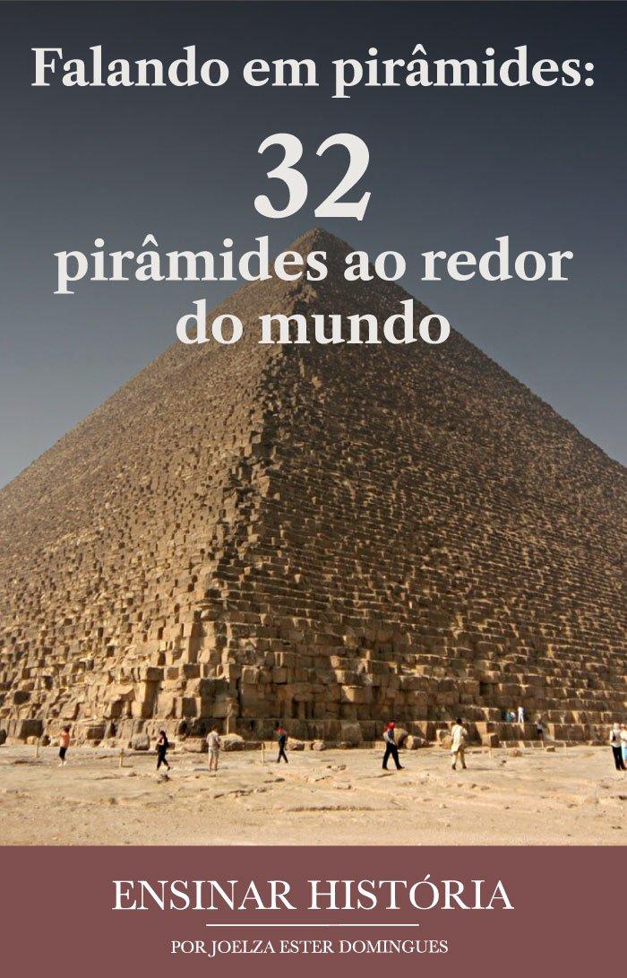 Falando em pirâmides: 32 pirâmides ao redor do mundo