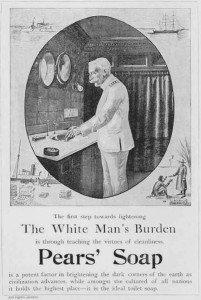 """O sabonete Pears, de fabricação inglesa, anunciava seu poder de limpeza luminosa aos cantos escuros (isto é, """"sujos"""") da terra por onde a """"civilização"""" avançava. Início do séc. XX."""