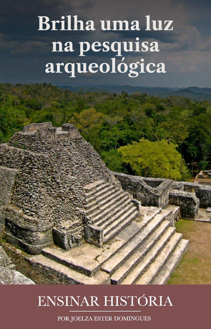 Brilha uma luz na pesquisa arqueológica