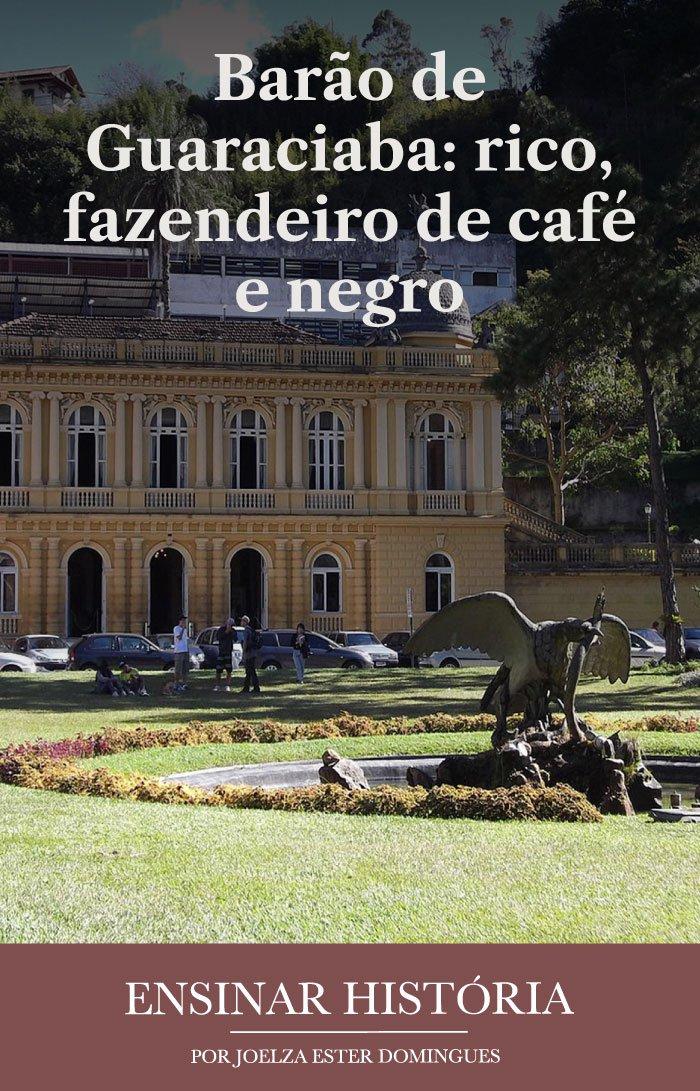 Barão de Guaraciaba: rico, fazendeiro de café e negro