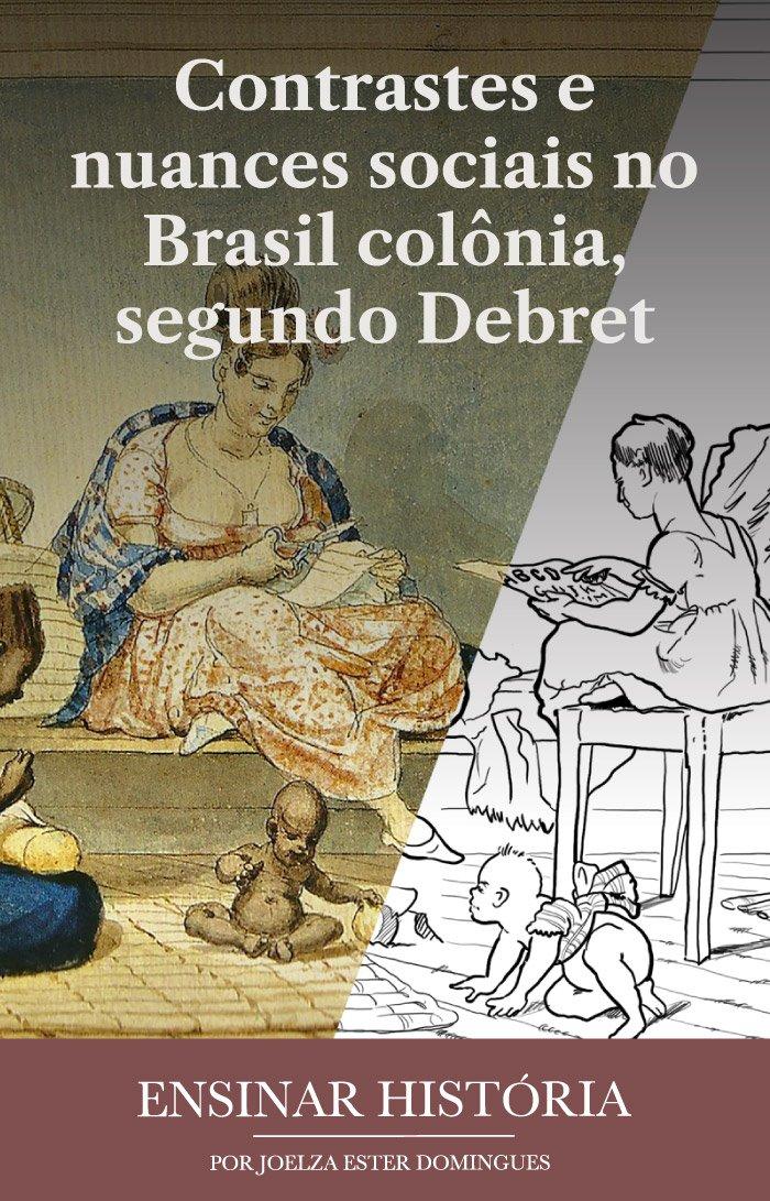Contrastes e nuances sociais no Brasil colônia, segundo Debret