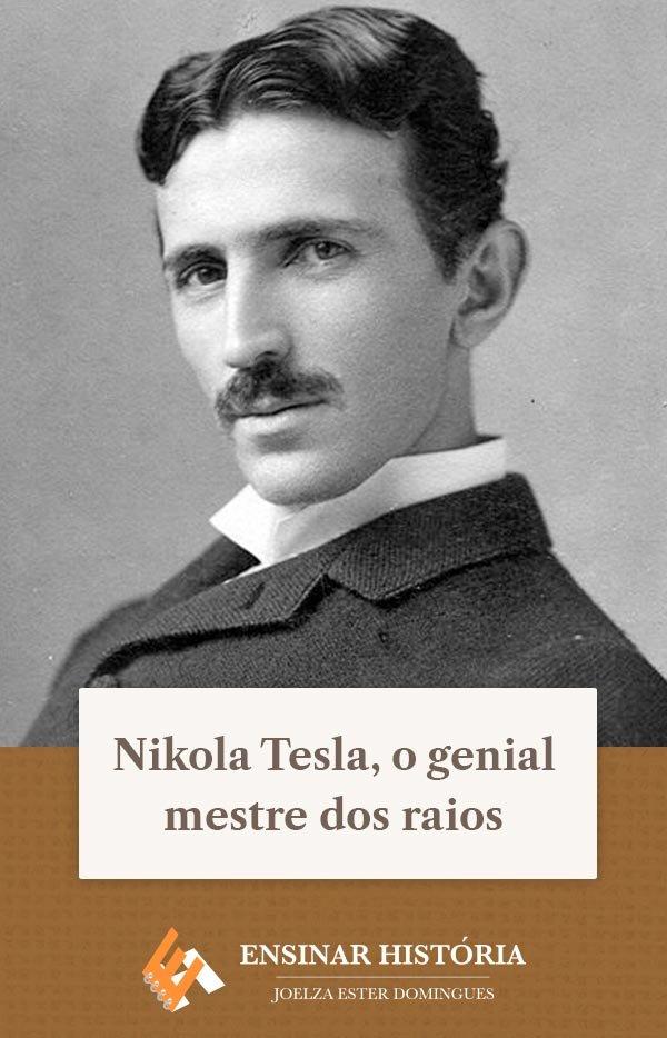 Nikola Tesla, o genial mestre dos raios