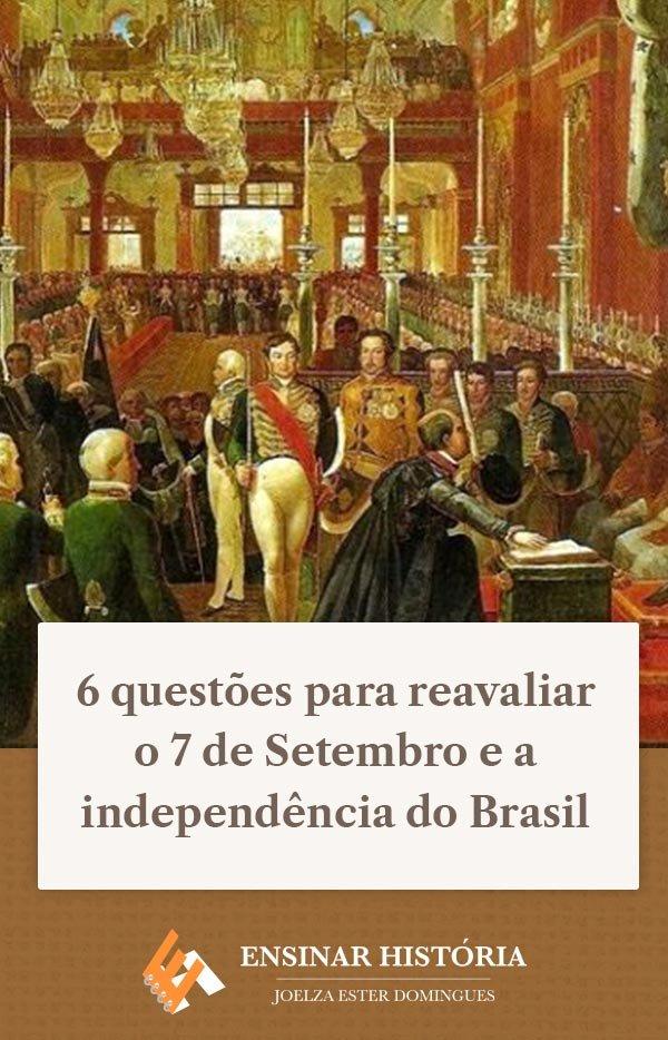 6 questões para reavaliar o 7 de Setembro e a independência do Brasil