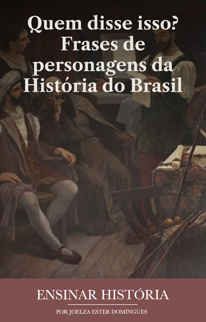 Quem disse isso? Frases de personagens da História do Brasil