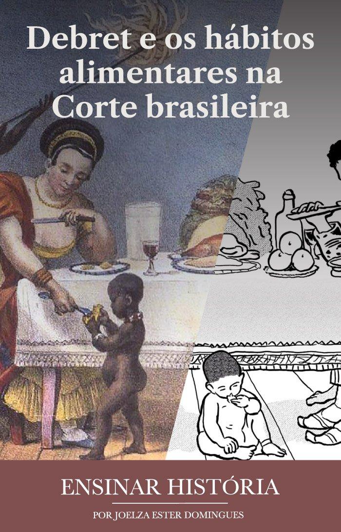 Debret e os hábitos alimentares na Corte brasileira