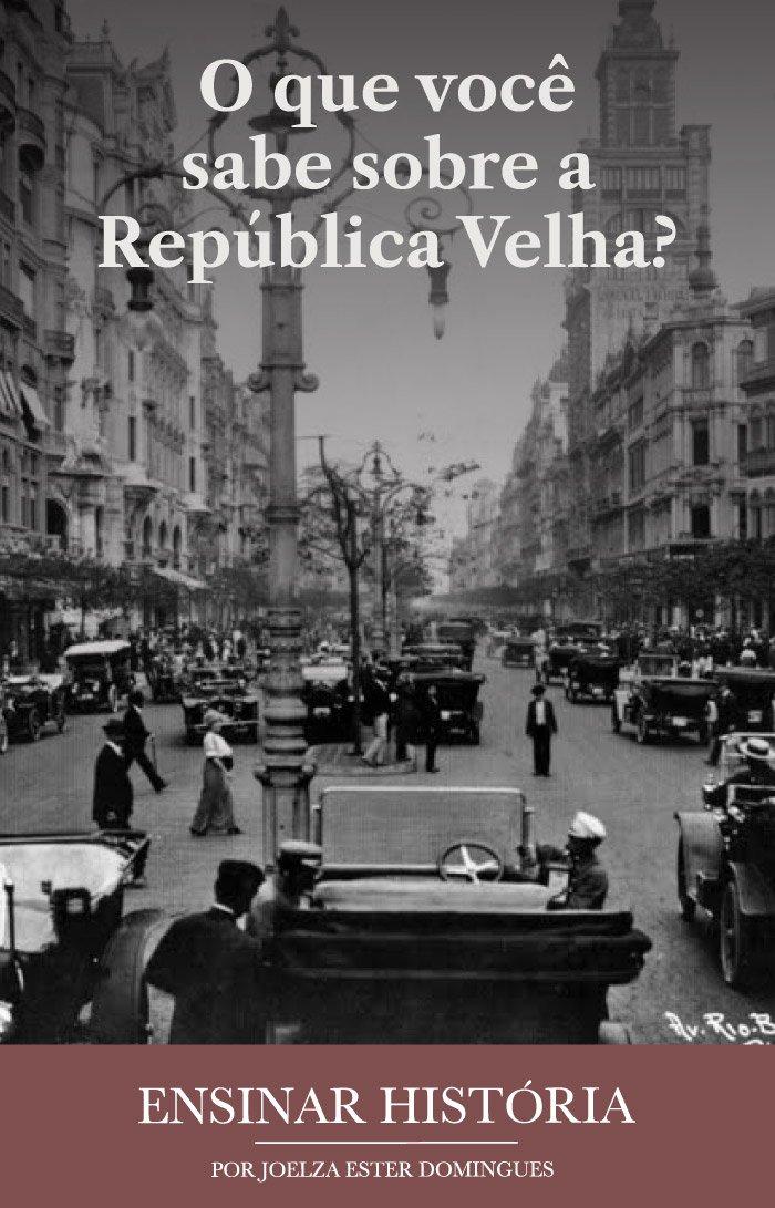 O que você sabe sobre a República Velha?