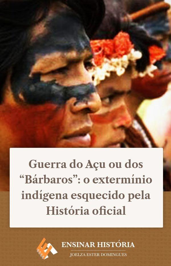 """Guerra do Açu ou dos """"Bárbaros"""": o extermínio indígena esquecido pela História oficial"""