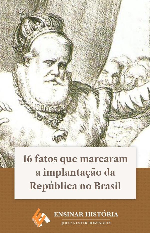16 fatos que marcaram a implantação da República no Brasil