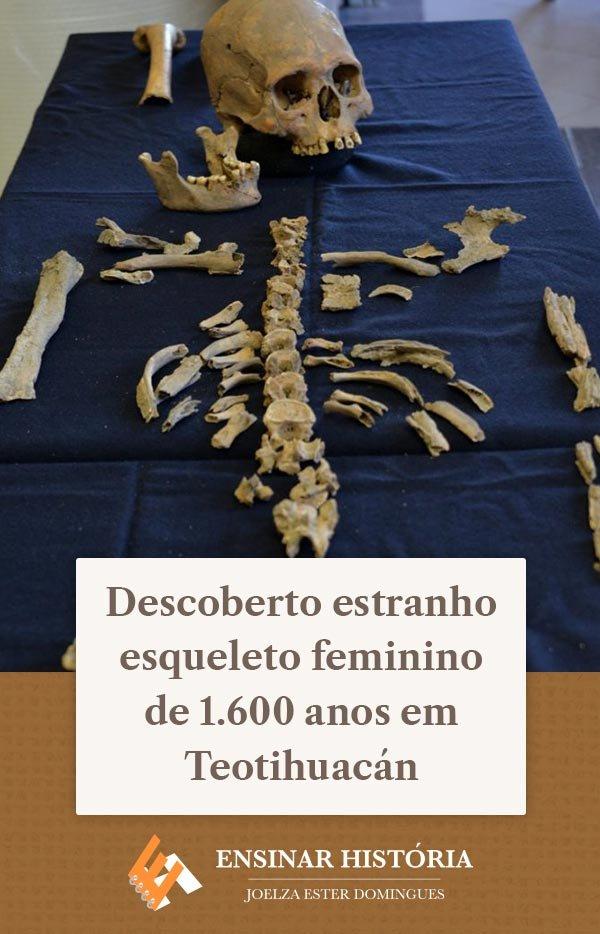 Descoberto estranho esqueleto feminino de 1.600 anos em Teotihuacán