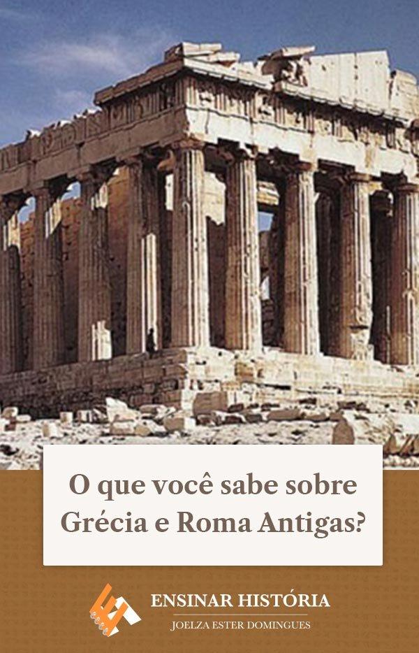 O que você sabe sobre Grécia e Roma Antigas?