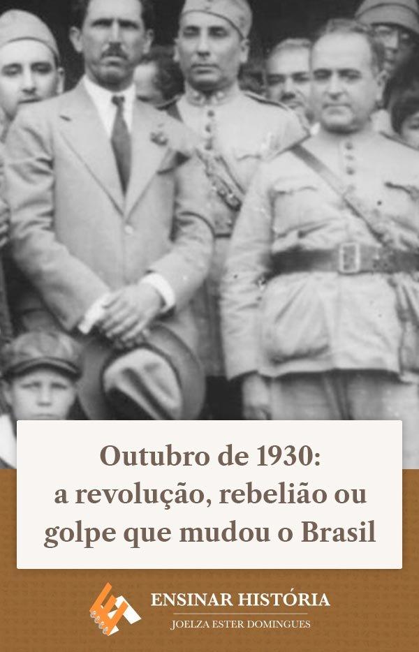 Outubro de 1930: a revolução, rebelião ou golpe que mudou o Brasil