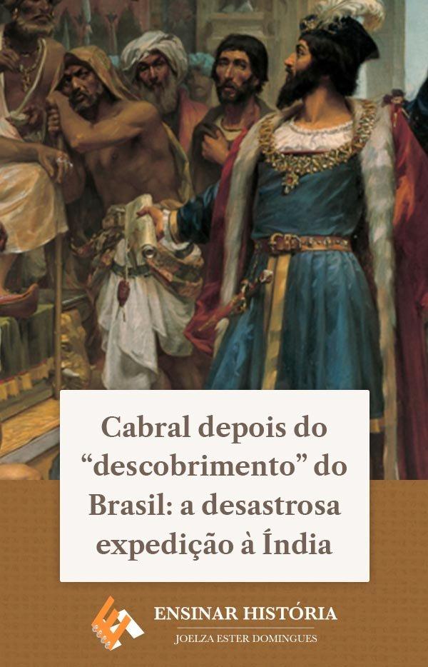 """Cabral depois do """"descobrimento"""" do Brasil: a desastrosa expedição à Índia"""