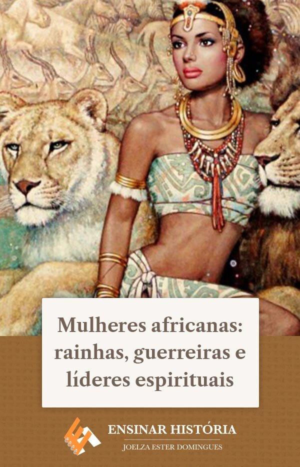 Mulheres africanas: rainhas, guerreiras e líderes espirituais