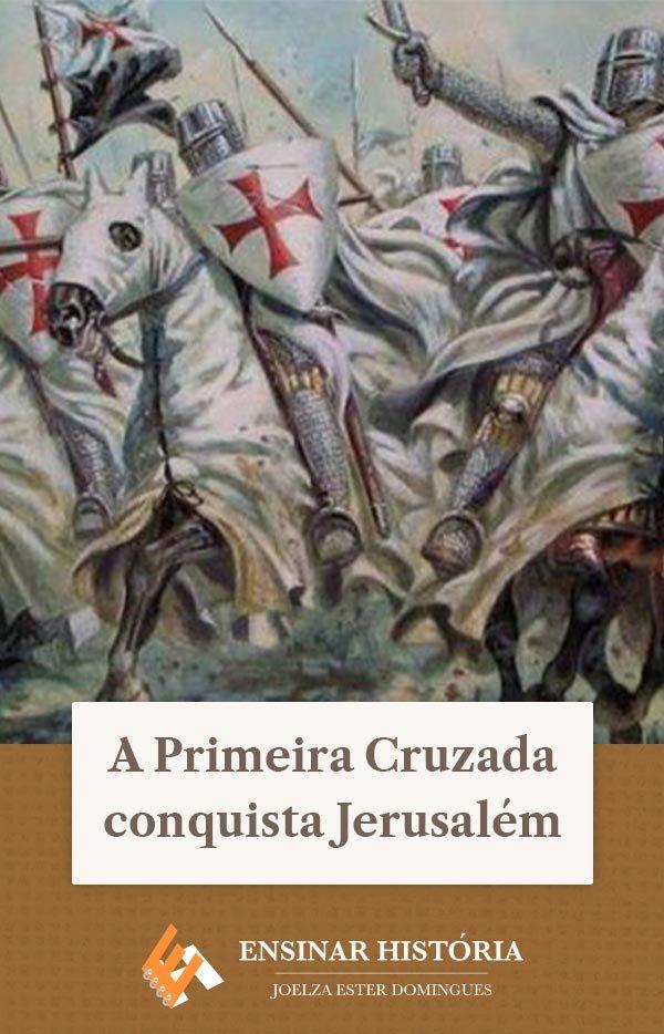A Primeira Cruzada conquista Jerusalém