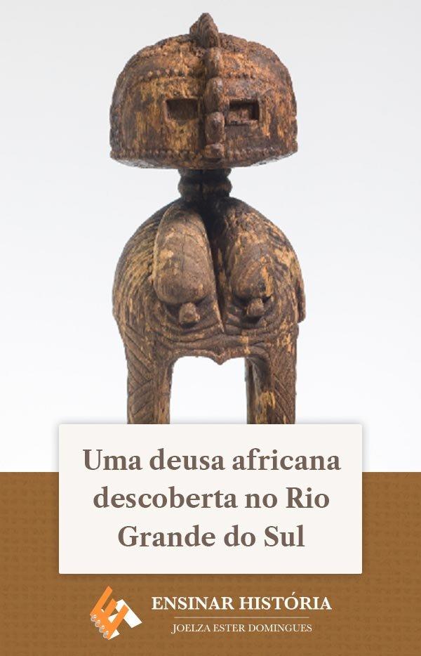 Uma deusa africana descoberta no Rio Grande do Sul
