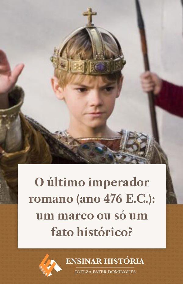 O último imperador romano (ano 476 E.C.): um marco ou só um fato histórico?