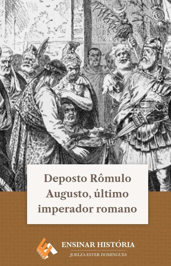 Deposto Rômulo Augusto, último imperador romano