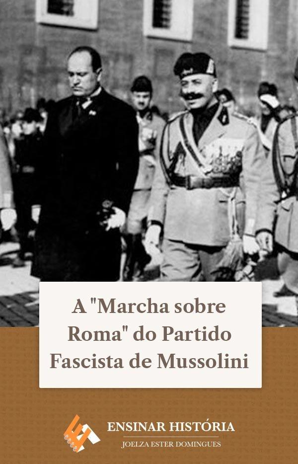 """A """"Marcha sobre Roma"""" do Partido Fascista de Mussolini"""
