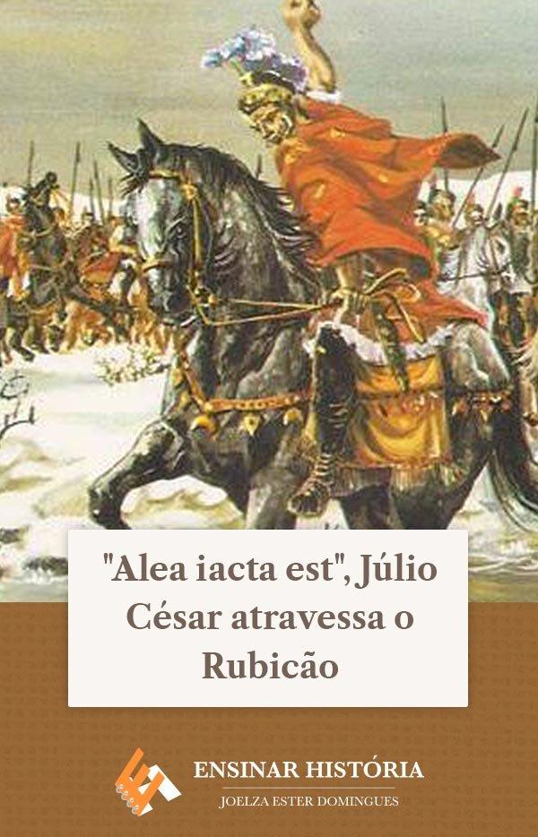 """""""Alea iacta est"""", Júlio César atravessa o Rubicão"""