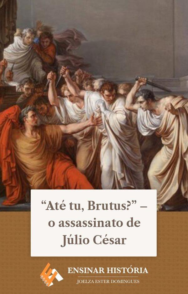 """""""Até tu, Brutus?"""" – o assassinato de Júlio César"""