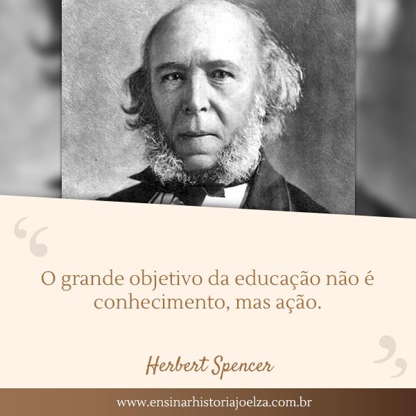 O grande objetivo da educação não é conhecimento, mas ação.
