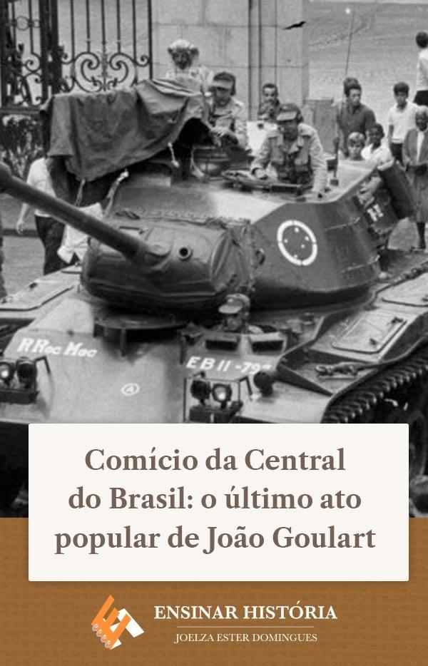 Comício da Central do Brasil: o último ato popular de João Goulart