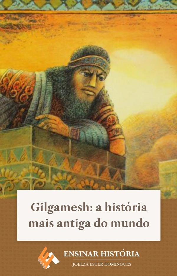 Gilgamesh: a história mais antiga do mundo