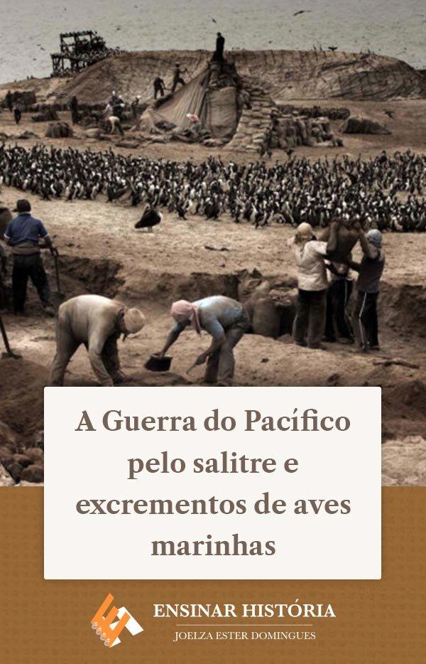 A Guerra do Pacífico pelo salitre e excrementos de aves marinhas