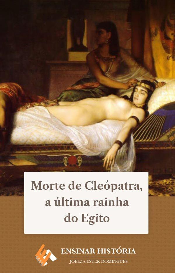 Morte de Cleópatra, a última rainha do Egito