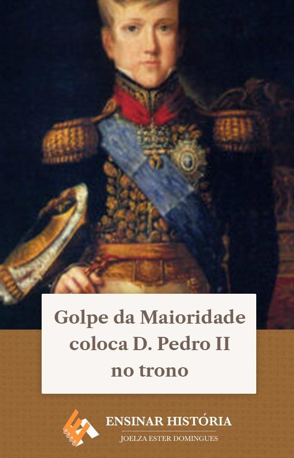 Golpe da Maioridade coloca D. Pedro II no trono