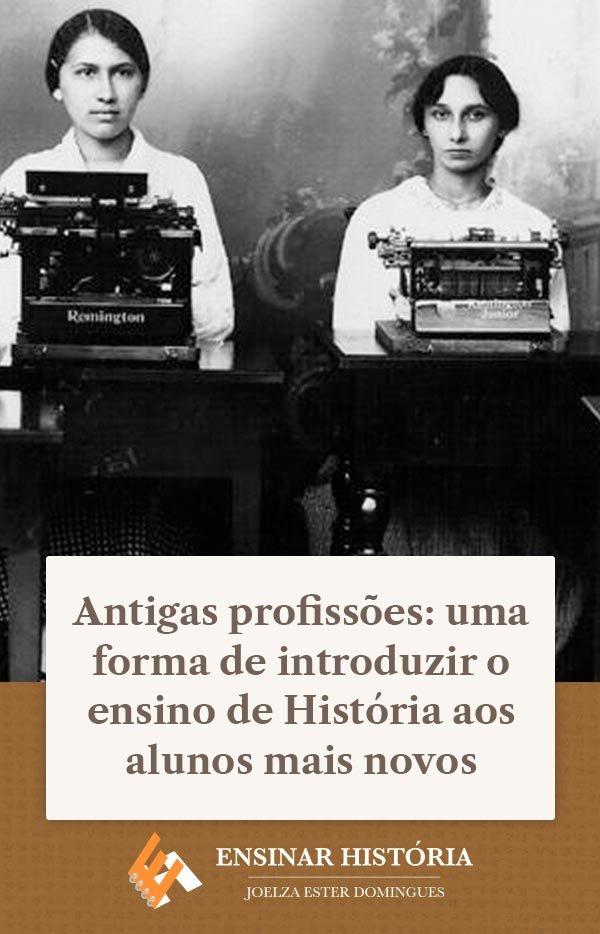 Antigas profissões: uma forma de introduzir o ensino de História aos alunos mais novos.