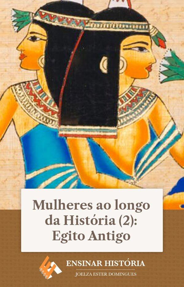 Mulheres ao longo da História (2): Egito Antigo