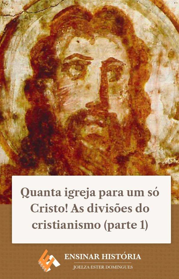 Quanta igreja para um só Cristo! As divisões do cristianismo (parte 1)