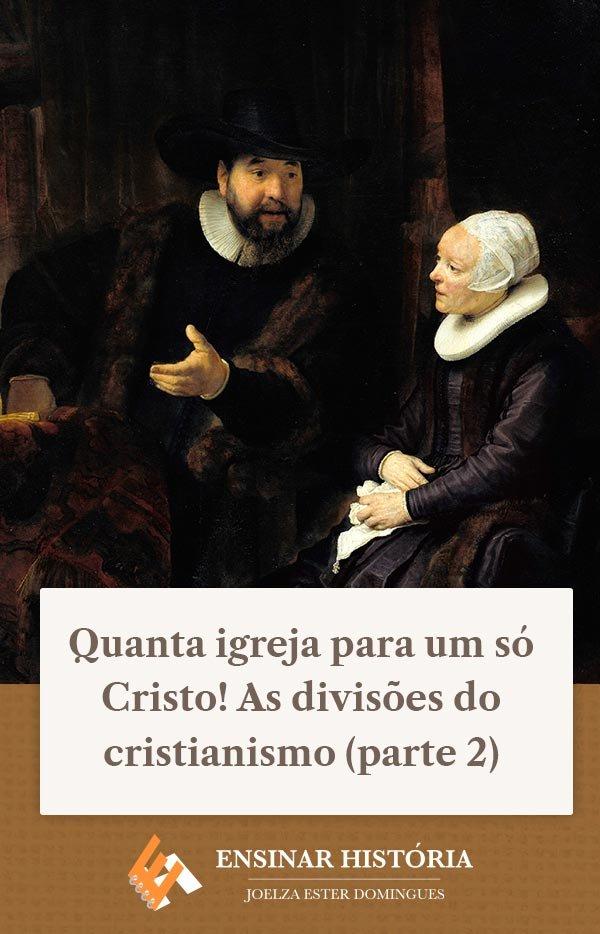 Quanta igreja para um só Cristo! As divisões do cristianismo (parte 2)